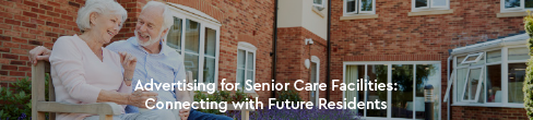 Advertising for Senior Care Facilities: 3 Tips for Connecting with Future Residents (Right Now)
