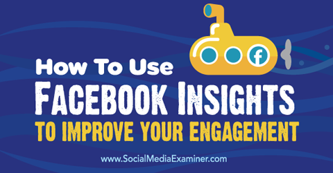 use facebook insights to improve engagement