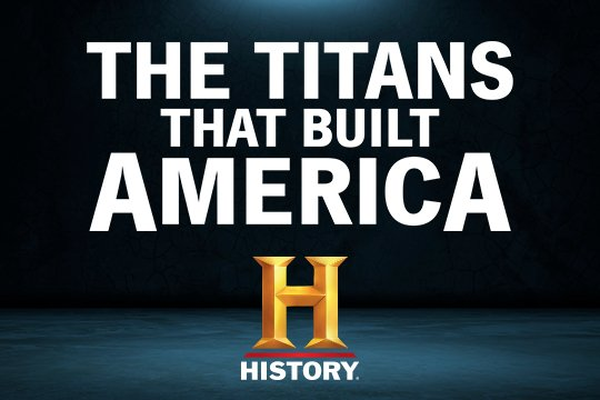History: Titans That Built America [Miniseries]